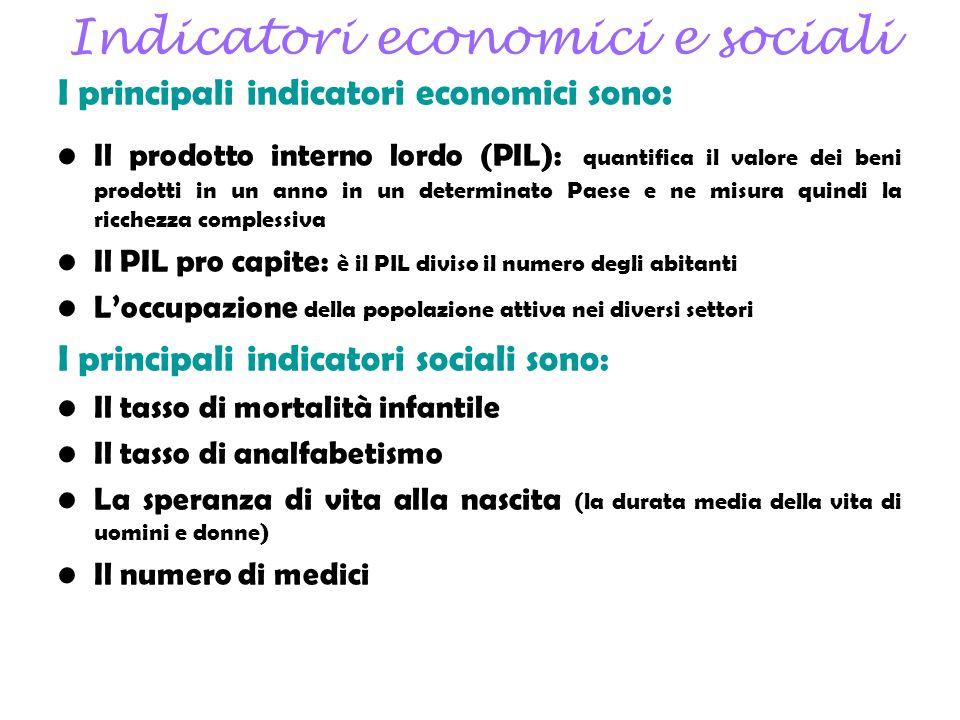 Indicatori economici e sociali I principali indicatori economici sono : Il prodotto interno lordo (PIL): quantifica il valore dei beni prodotti in un