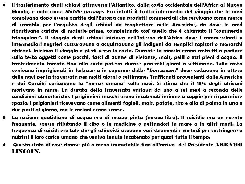 Il trasferimento degli schiavi attraverso l Atlantico, dalla costa occidentale dell Africa al Nuovo Mondo, è noto come Middle passage.