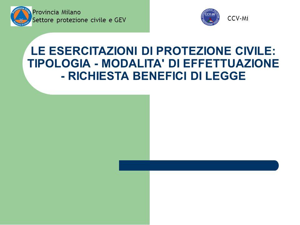 Provincia Milano Settore protezione civile e GEV CCV-Mi LE ESERCITAZIONI DI PROTEZIONE CIVILE: TIPOLOGIA - MODALITA' DI EFFETTUAZIONE - RICHIESTA BENE