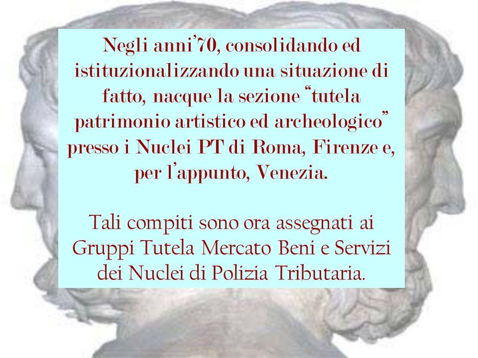 Negli anni70, consolidando ed istituzionalizzando una situazione di fatto, nacque la sezione tutela patrimonio artistico ed archeologico presso i Nuclei PT di Roma, Firenze e, per lappunto, Venezia.