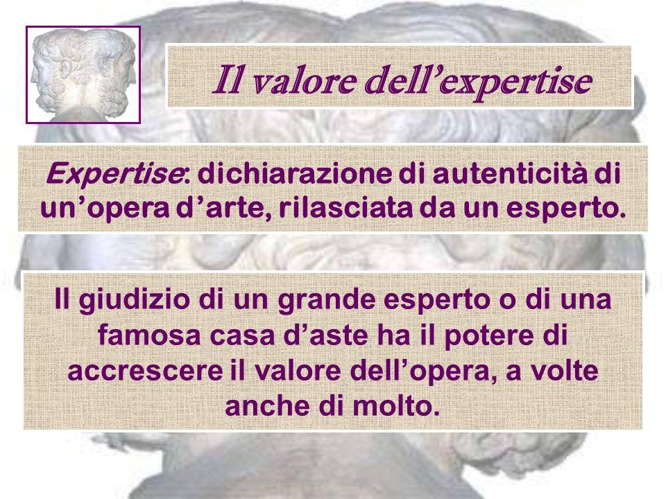 Il valore dellexpertise Il giudizio di un grande esperto o di una famosa casa daste ha il potere di accrescere il valore dellopera, a volte anche di m