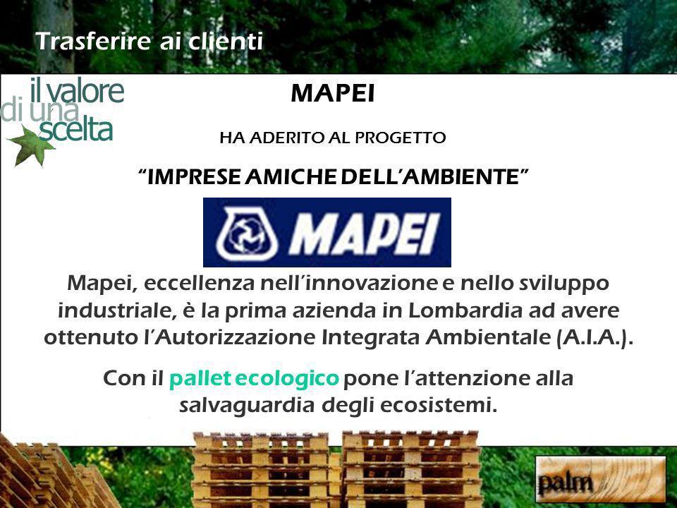 MAPEI HA ADERITO AL PROGETTO IMPRESE AMICHE DELLAMBIENTE Mapei, eccellenza nellinnovazione e nello sviluppo industriale, è la prima azienda in Lombard