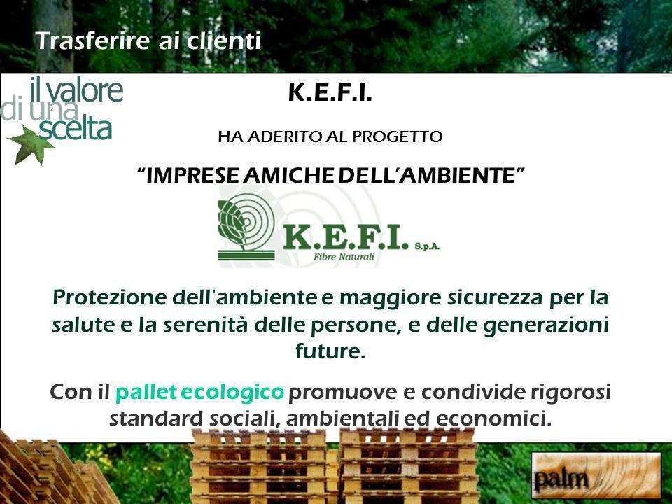 Trasferire ai clienti K.E.F.I. HA ADERITO AL PROGETTO IMPRESE AMICHE DELLAMBIENTE Protezione dell'ambiente e maggiore sicurezza per la salute e la ser