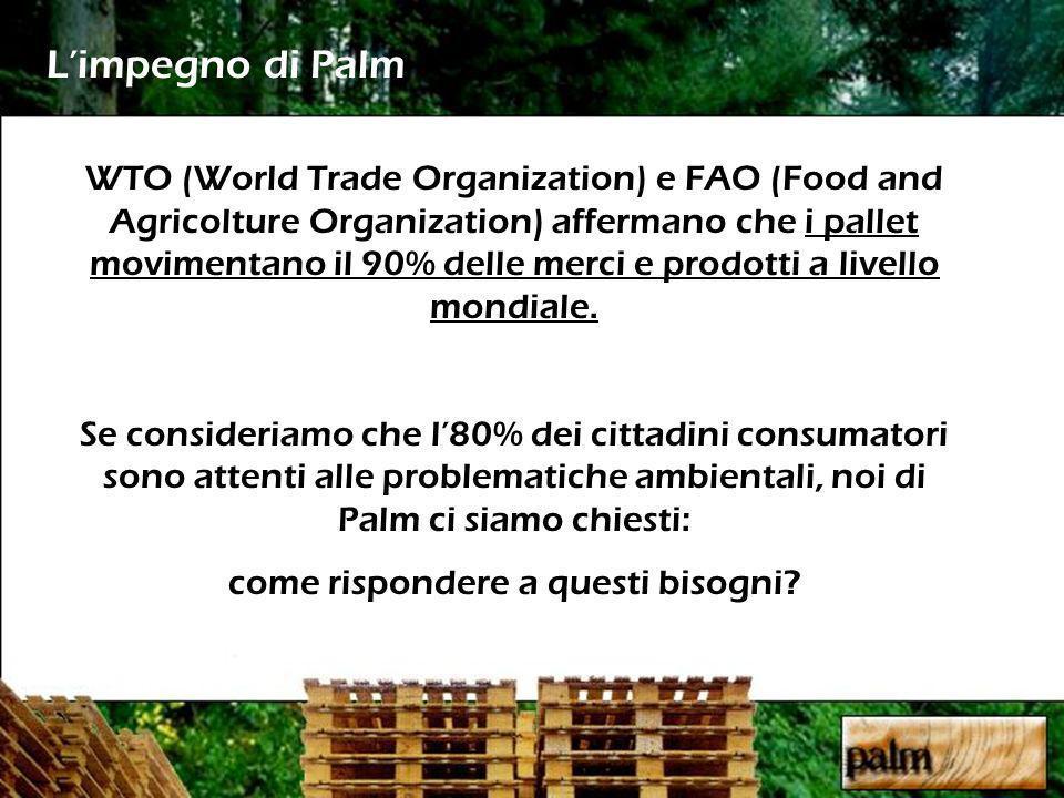 WTO (World Trade Organization) e FAO (Food and Agricolture Organization) affermano che i pallet movimentano il 90% delle merci e prodotti a livello mo