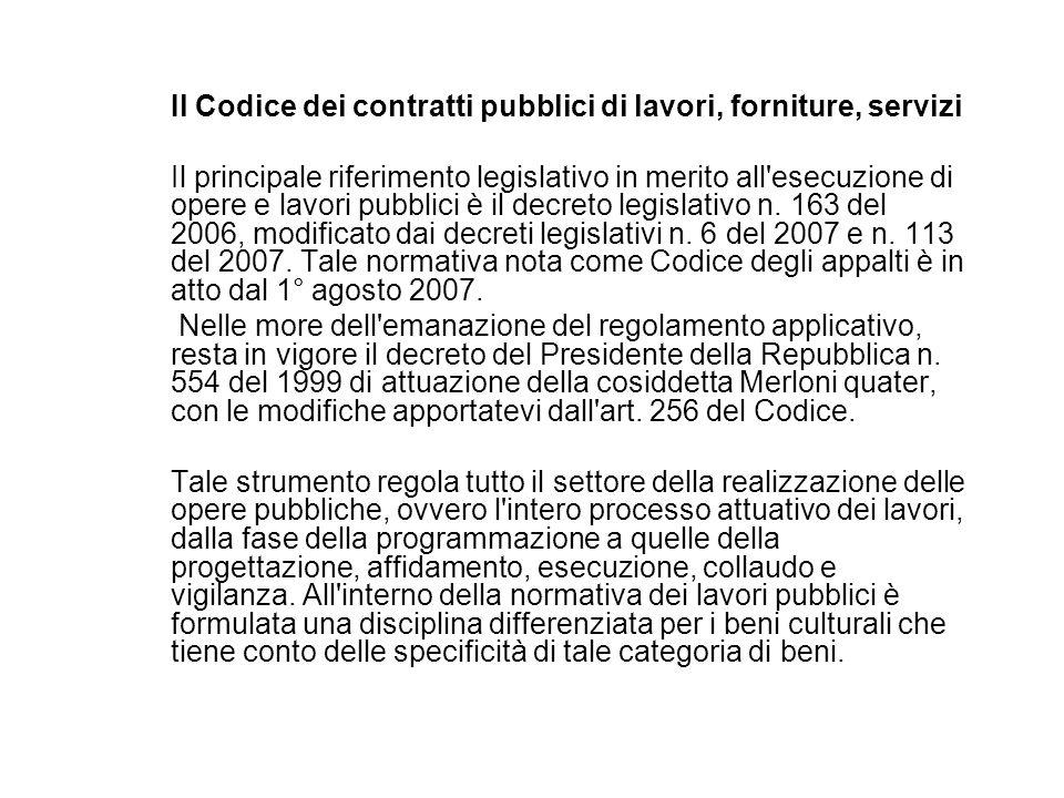 Il Codice dei contratti pubblici di lavori, forniture, servizi Il principale riferimento legislativo in merito all esecuzione di opere e lavori pubblici è il decreto legislativo n.