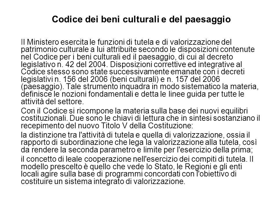 Codice dei beni culturali e del paesaggio Il Ministero esercita le funzioni di tutela e di valorizzazione del patrimonio culturale a lui attribuite secondo le disposizioni contenute nel Codice per i beni culturali ed il paesaggio, di cui al decreto legislativo n.