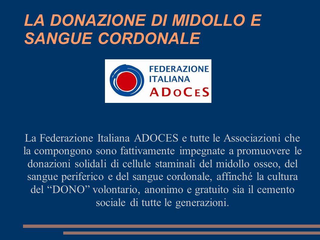 LA DONAZIONE DI MIDOLLO E SANGUE CORDONALE La Federazione Italiana ADOCES e tutte le Associazioni che la compongono sono fattivamente impegnate a prom