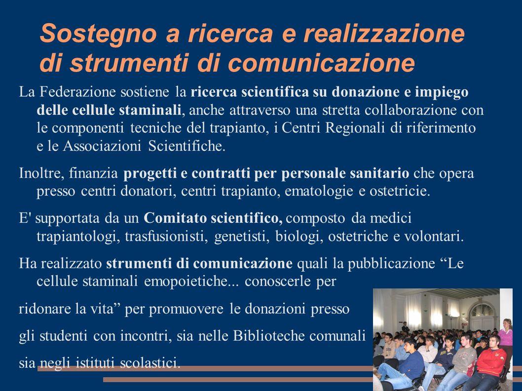 Sostegno a ricerca e realizzazione di strumenti di comunicazione La Federazione sostiene la ricerca scientifica su donazione e impiego delle cellule s