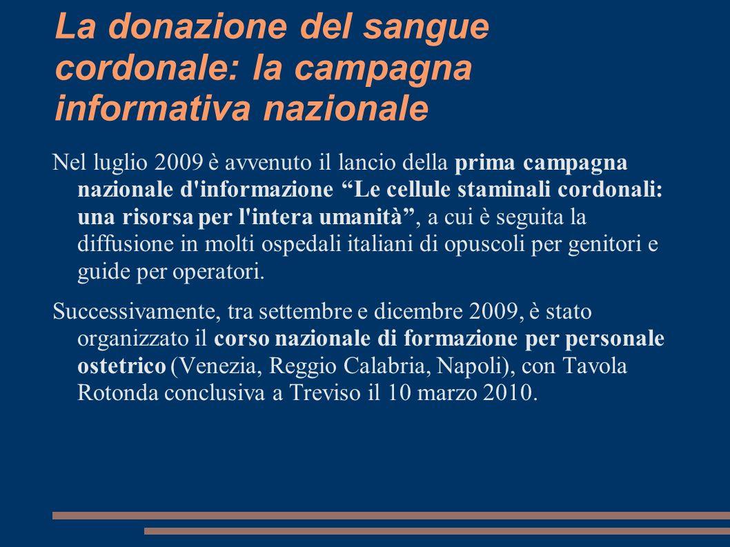 La donazione del sangue cordonale: la campagna informativa nazionale Nel luglio 2009 è avvenuto il lancio della prima campagna nazionale d'informazion