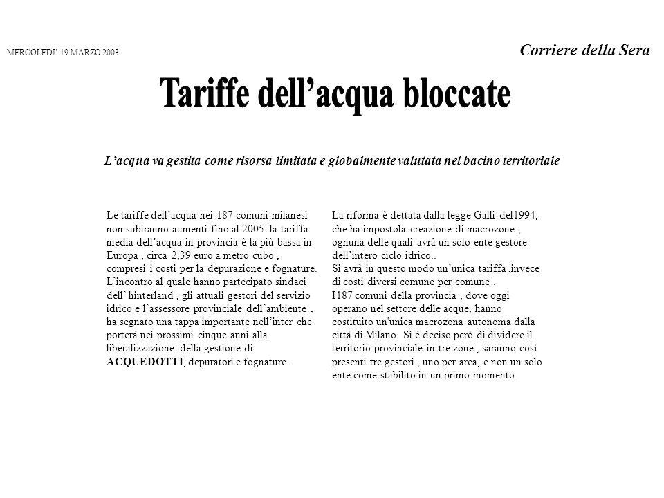 MERCOLEDI 19 MARZO 2003 Corriere della Sera Lacqua va gestita come risorsa limitata e globalmente valutata nel bacino territoriale Le tariffe dellacqu