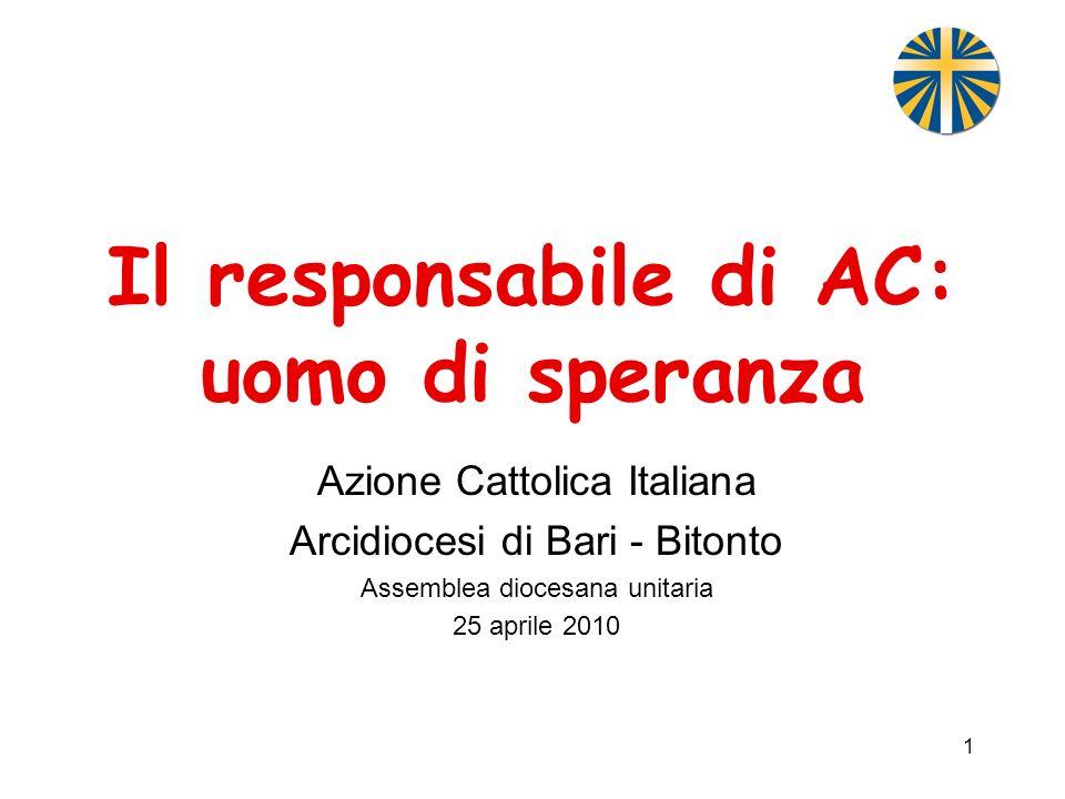 1 Il responsabile di AC: uomo di speranza Azione Cattolica Italiana Arcidiocesi di Bari - Bitonto Assemblea diocesana unitaria 25 aprile 2010