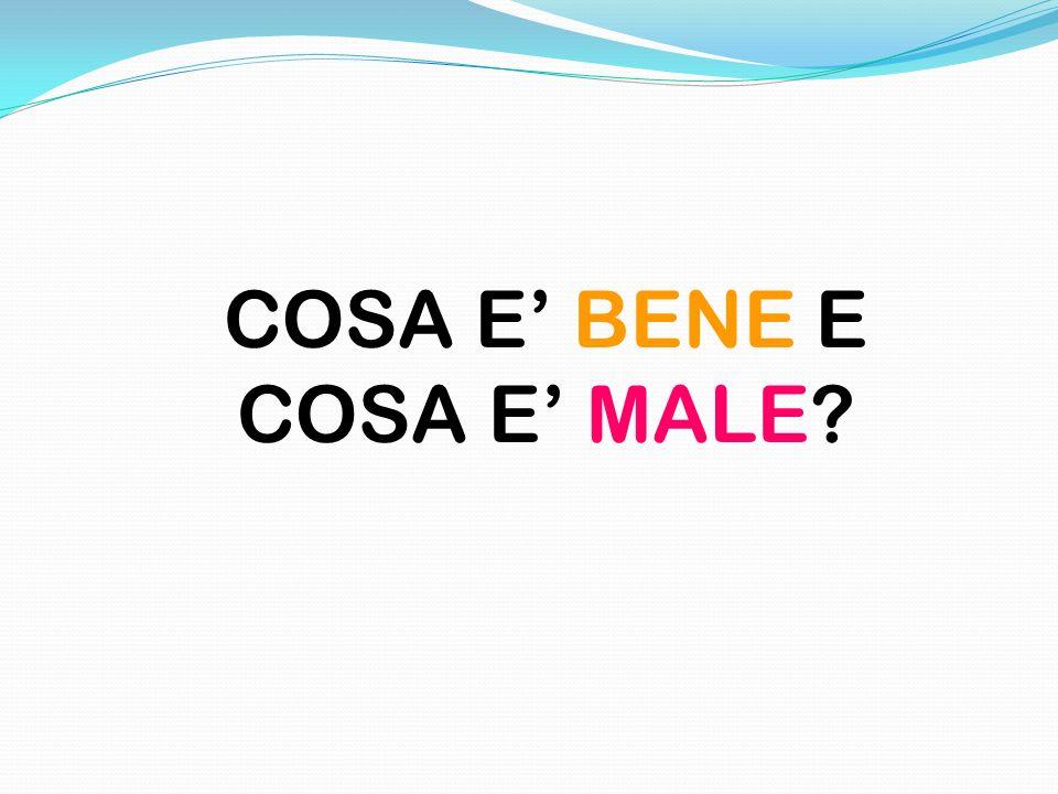 COSA E BENE E COSA E MALE?