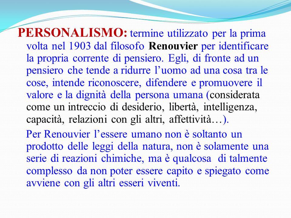 PERSONALISMO: termine utilizzato per la prima volta nel 1903 dal filosofo Renouvier per identificare la propria corrente di pensiero.