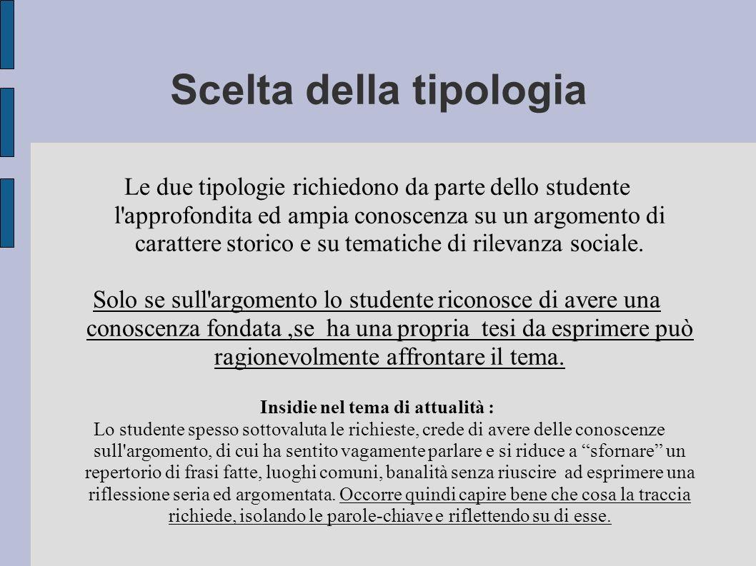 Scelta della tipologia Le due tipologie richiedono da parte dello studente l'approfondita ed ampia conoscenza su un argomento di carattere storico e s
