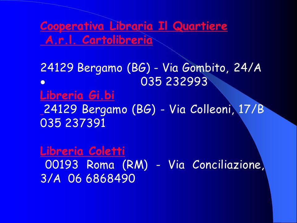 Cooperativa Libraria Il Quartiere A.r.l. Cartolibreria 24129 Bergamo (BG) - Via Gombito, 24/A 035 232993 Libreria Gi.bi 24129 Bergamo (BG) - Via Colle