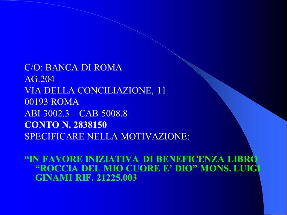 C/O: BANCA DI ROMA AG.204 VIA DELLA CONCILIAZIONE, 11 00193 ROMA ABI 3002.3 – CAB 5008.8 CONTO N. 2838150 SPECIFICARE NELLA MOTIVAZIONE: IN FAVORE INI