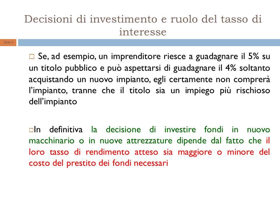 Decisioni di investimento e ruolo del tasso di interesse Se, ad esempio, un imprenditore riesce a guadagnare il 5% su un titolo pubblico e può aspetta