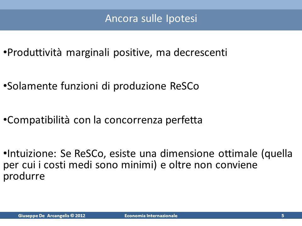Giuseppe De Arcangelis © 2012Economia Internazionale5 Ancora sulle Ipotesi Produttività marginali positive, ma decrescenti Solamente funzioni di produ