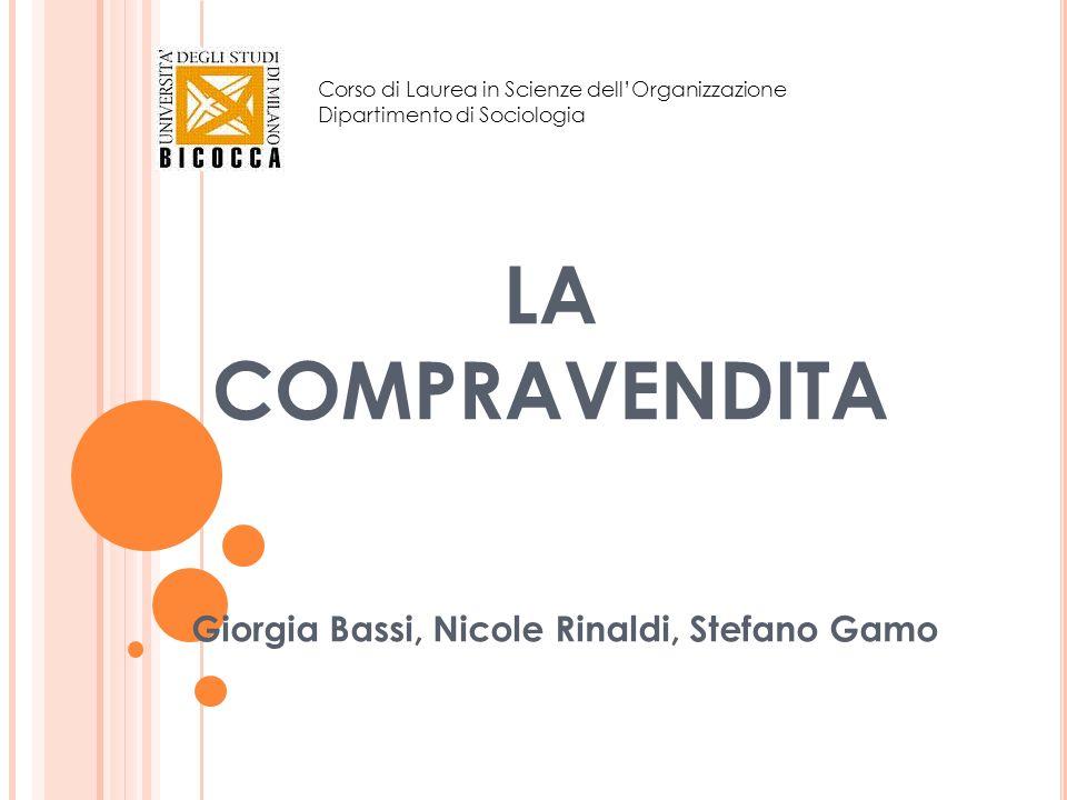 LA COMPRAVENDITA Giorgia Bassi, Nicole Rinaldi, Stefano Gamo Corso di Laurea in Scienze dellOrganizzazione Dipartimento di Sociologia