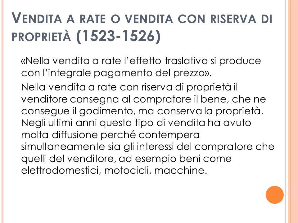V ENDITA A RATE O VENDITA CON RISERVA DI PROPRIETÀ (1523-1526) «Nella vendita a rate leffetto traslativo si produce con lintegrale pagamento del prezzo».