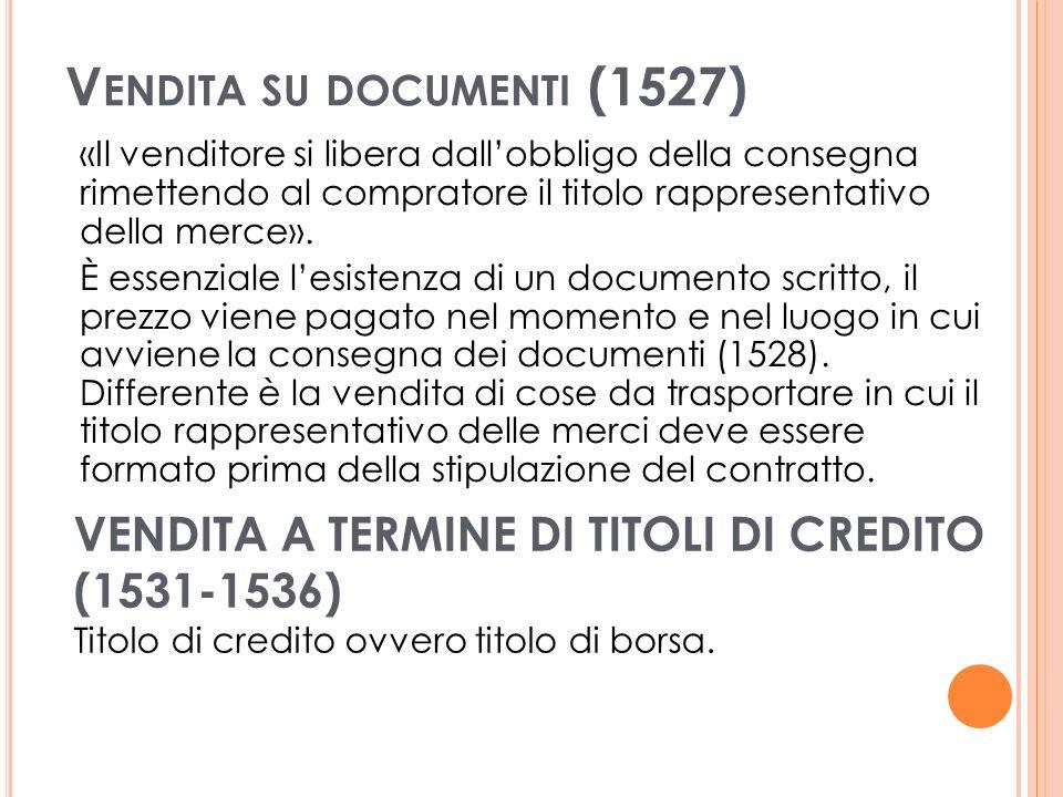 V ENDITA SU DOCUMENTI (1527) «Il venditore si libera dallobbligo della consegna rimettendo al compratore il titolo rappresentativo della merce».
