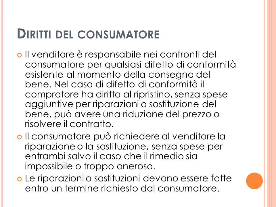 D IRITTI DEL CONSUMATORE Il venditore è responsabile nei confronti del consumatore per qualsiasi difetto di conformità esistente al momento della consegna del bene.