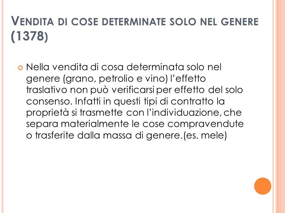 V ENDITA DI COSE DETERMINATE SOLO NEL GENERE (1378 ) Nella vendita di cosa determinata solo nel genere (grano, petrolio e vino) leffetto traslativo non può verificarsi per effetto del solo consenso.