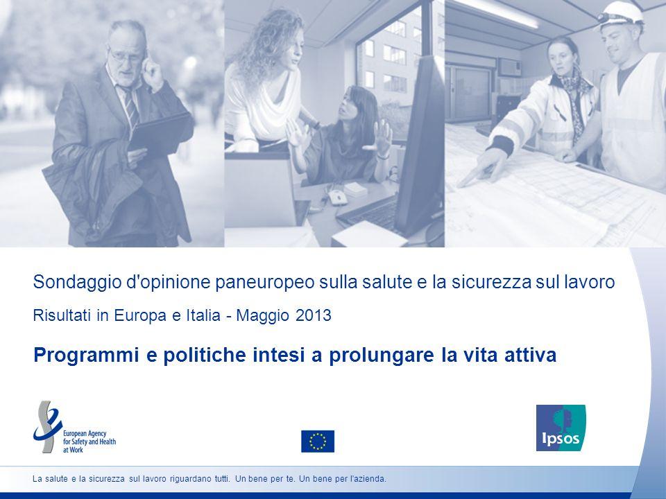 Sondaggio d'opinione paneuropeo sulla salute e la sicurezza sul lavoro Risultati in Europa e Italia - Maggio 2013 Programmi e politiche intesi a prolu