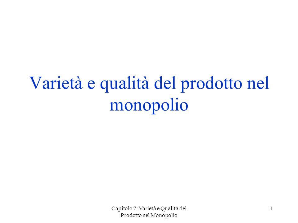 Capitolo 7: Varietà e Qualità del Prodotto nel Monopolio 1 Varietà e qualità del prodotto nel monopolio