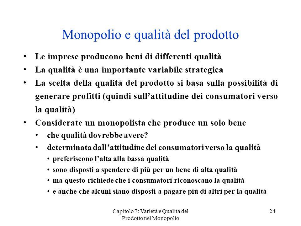 Capitolo 7: Varietà e Qualità del Prodotto nel Monopolio 24 Monopolio e qualità del prodotto Le imprese producono beni di differenti qualità La qualit
