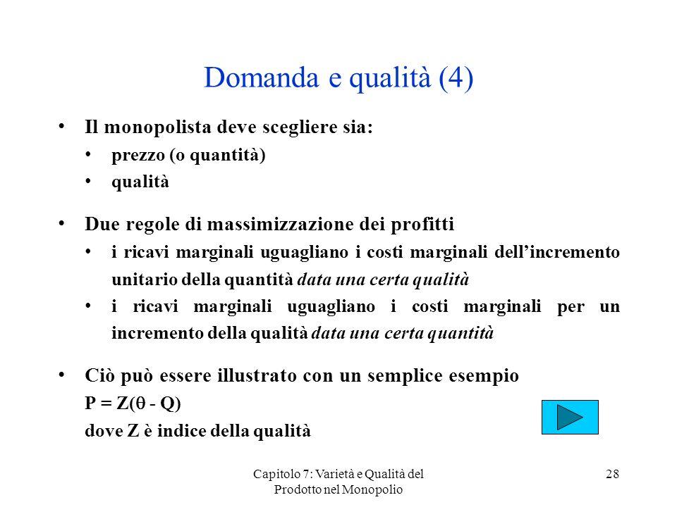 Capitolo 7: Varietà e Qualità del Prodotto nel Monopolio 28 Domanda e qualità (4) Il monopolista deve scegliere sia: prezzo (o quantità) qualità Due r