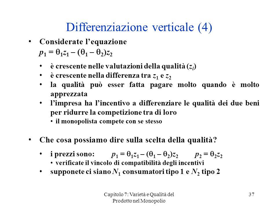 Capitolo 7: Varietà e Qualità del Prodotto nel Monopolio 37 Differenziazione verticale (4) Considerate lequazione p 1 = 1 z 1 – 1 – 2 )z 2 è crescente