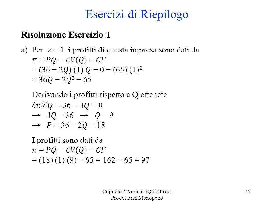 Capitolo 7: Varietà e Qualità del Prodotto nel Monopolio 47 Risoluzione Esercizio 1 a)Per z = 1 i profitti di questa impresa sono dati da = () = (36 2