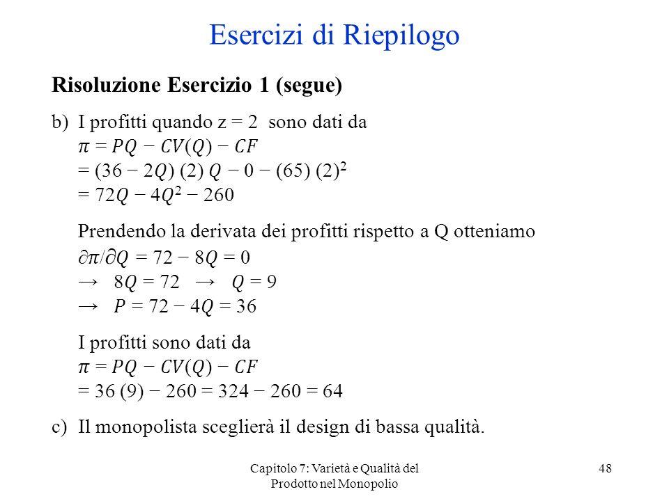Capitolo 7: Varietà e Qualità del Prodotto nel Monopolio 48 Risoluzione Esercizio 1 (segue) b)I profitti quando z = 2 sono dati da = () = (36 2) (2) 0