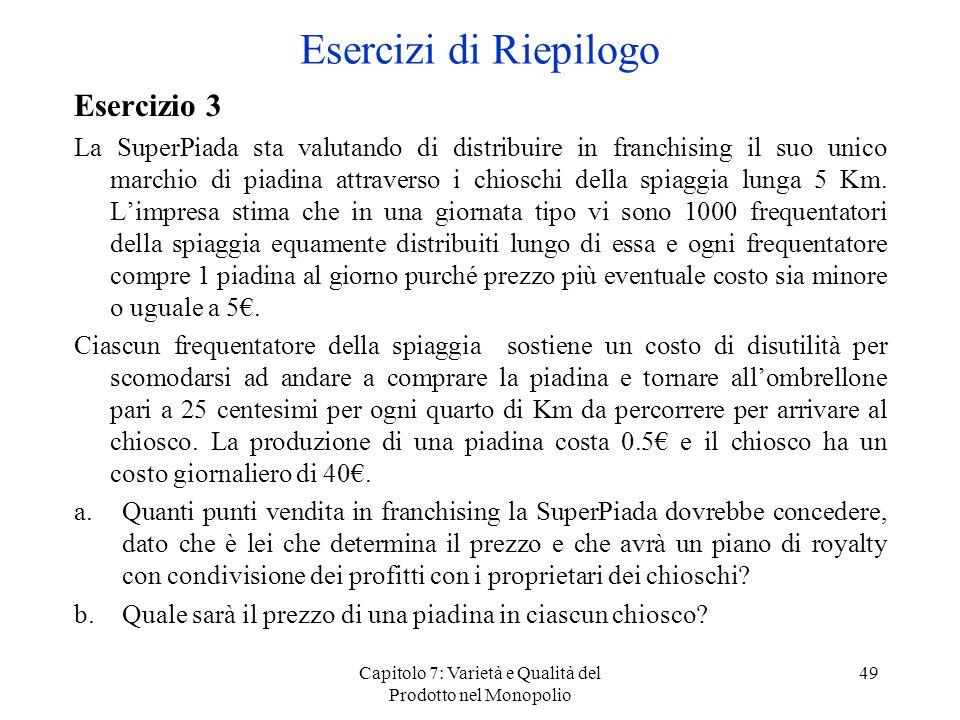 Capitolo 7: Varietà e Qualità del Prodotto nel Monopolio 49 Esercizio 3 La SuperPiada sta valutando di distribuire in franchising il suo unico marchio
