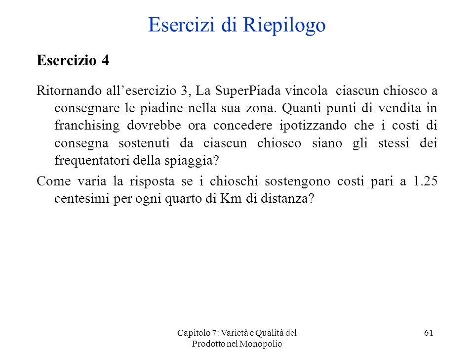 Capitolo 7: Varietà e Qualità del Prodotto nel Monopolio 61 Esercizio 4 Ritornando allesercizio 3, La SuperPiada vincola ciascun chiosco a consegnare