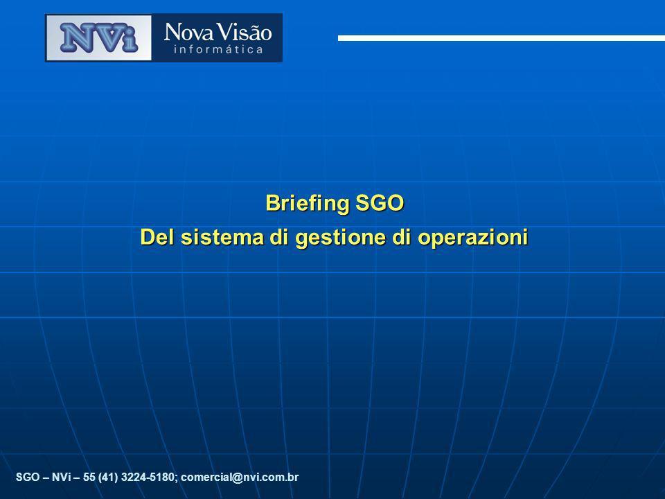 SGO – NVi – 55 (41) 3224-5180; comercial@nvi.com.br Briefing SGO Del sistema di gestione di operazioni