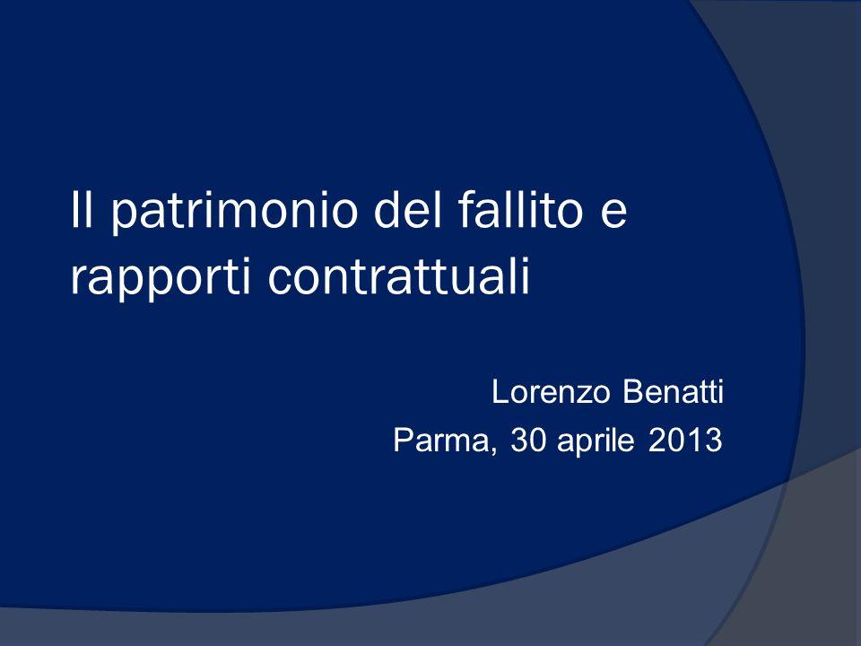 Il patrimonio del fallito e rapporti contrattuali Lorenzo Benatti Parma, 30 aprile 2013