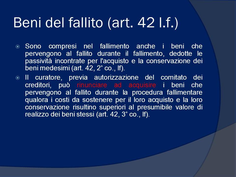 Beni del fallito (art. 42 l.f.) Sono compresi nel fallimento anche i beni che pervengono al fallito durante il fallimento, dedotte le passività incont