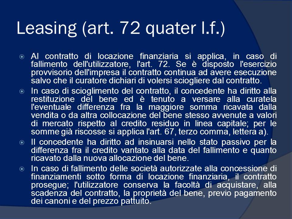 Leasing (art. 72 quater l.f.) Al contratto di locazione finanziaria si applica, in caso di fallimento dell'utilizzatore, l'art. 72. Se è disposto l'es