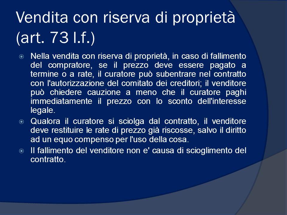 Vendita con riserva di proprietà (art. 73 l.f.) Nella vendita con riserva di proprietà, in caso di fallimento del compratore, se il prezzo deve essere