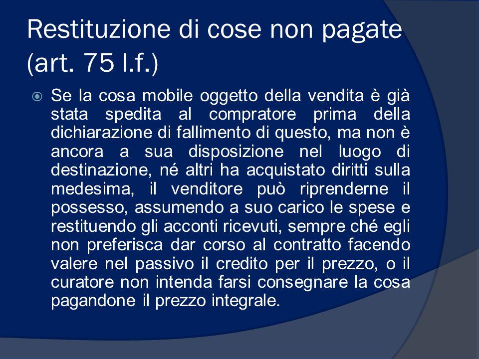 Restituzione di cose non pagate (art. 75 l.f.) Se la cosa mobile oggetto della vendita è già stata spedita al compratore prima della dichiarazione di