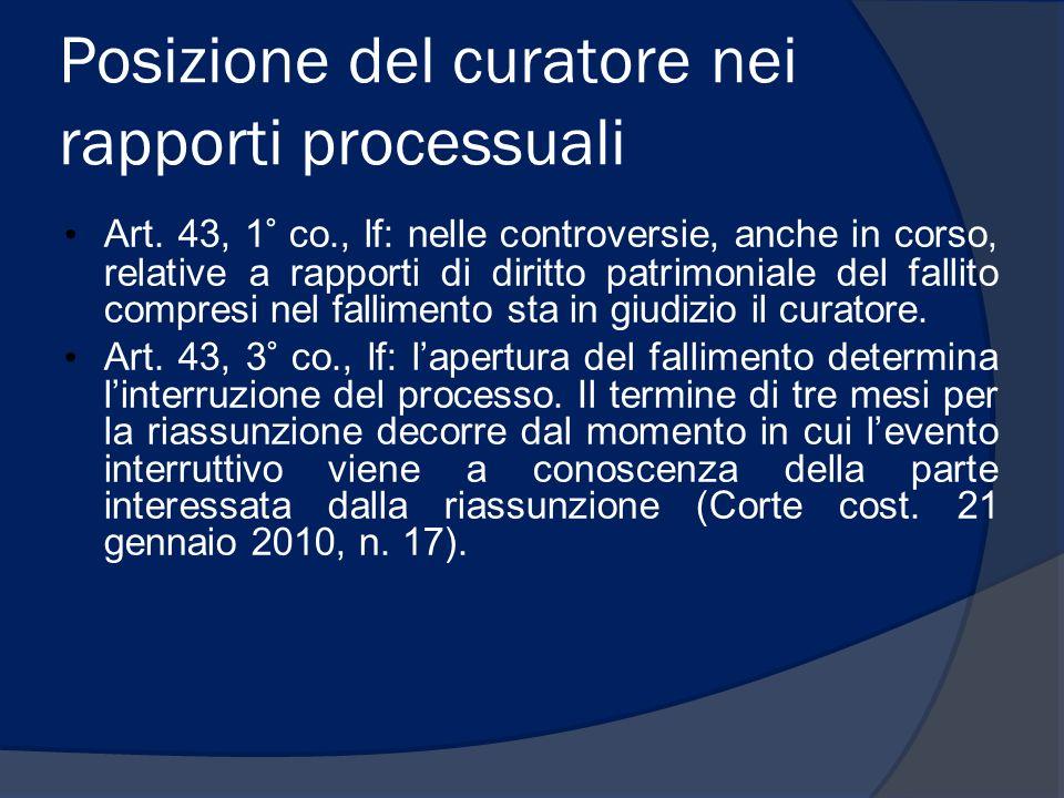 Posizione del curatore nei rapporti processuali Art. 43, 1° co., lf: nelle controversie, anche in corso, relative a rapporti di diritto patrimoniale d