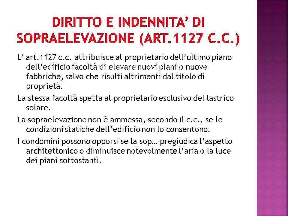 L art.1127 c.c. attribuisce al proprietario dellultimo piano delledificio facoltà di elevare nuovi piani o nuove fabbriche, salvo che risulti altrimen