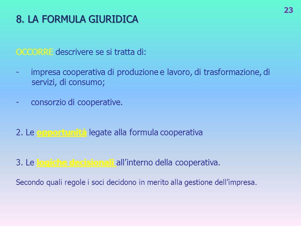 8. LA FORMULA GIURIDICA OCCORRE descrivere se si tratta di: -impresa cooperativa di produzione e lavoro, di trasformazione, di servizi, di consumo; -
