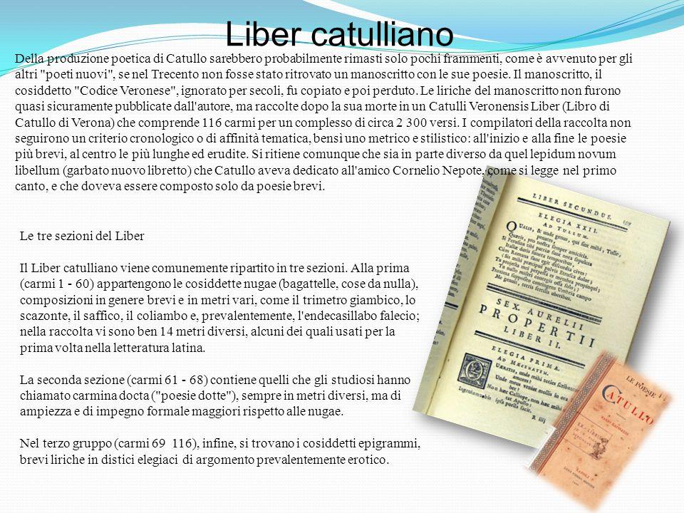 Le tre sezioni del Liber Il Liber catulliano viene comunemente ripartito in tre sezioni. Alla prima (carmi 1 - 60) appartengono le cosiddette nugae (b
