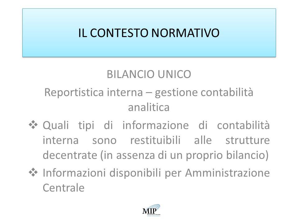 IL CONTESTO NORMATIVO BILANCIO UNICO Reportistica interna – gestione contabilità analitica Quali tipi di informazione di contabilità interna sono rest
