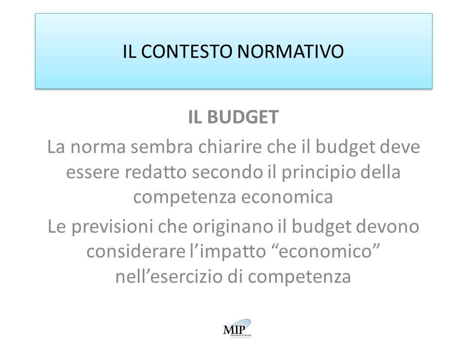 IL CONTESTO NORMATIVO IL BUDGET La norma sembra chiarire che il budget deve essere redatto secondo il principio della competenza economica Le previsio