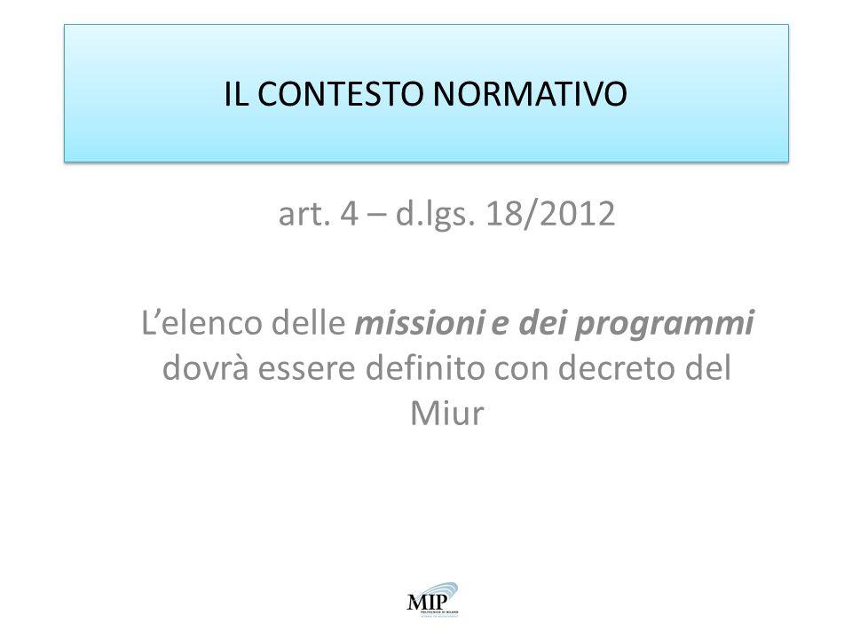 IL CONTESTO NORMATIVO art. 4 – d.lgs. 18/2012 Lelenco delle missioni e dei programmi dovrà essere definito con decreto del Miur