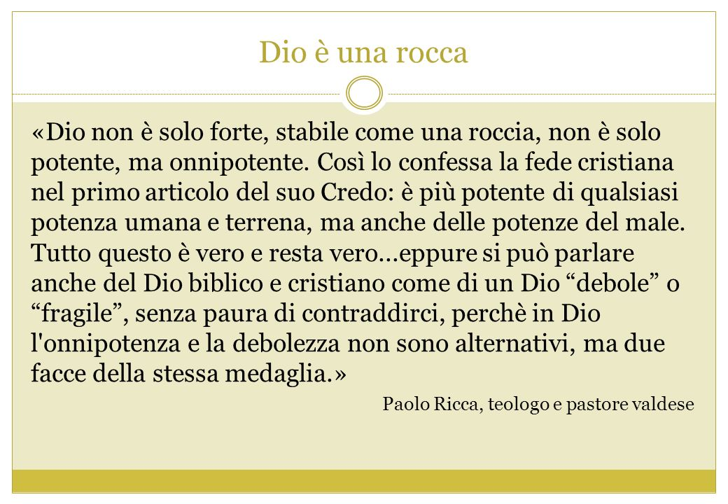 Dio è una rocca «Dio non è solo forte, stabile come una roccia, non è solo potente, ma onnipotente. Così lo confessa la fede cristiana nel primo artic